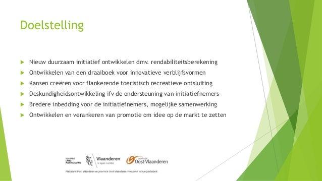 Doelstelling  Nieuw duurzaam initiatief ontwikkelen dmv. rendabiliteitsberekening  Ontwikkelen van een draaiboek voor in...