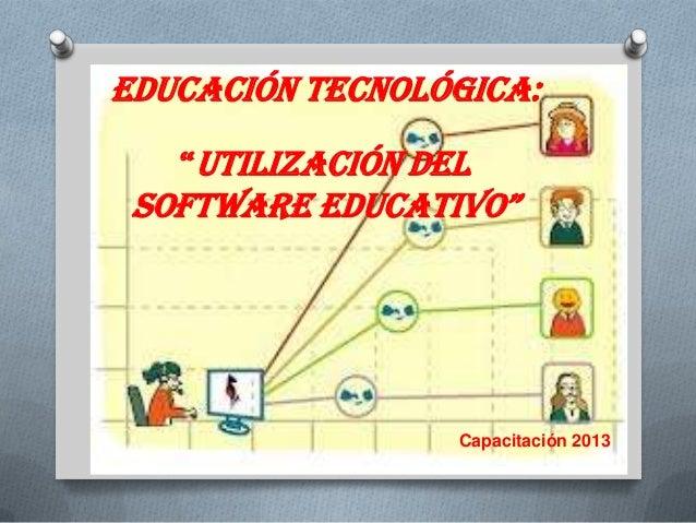 """Educación Tecnológica: """"Utilización del  Software educativo""""  Capacitación 2013"""