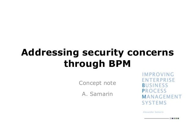Addressing security concerns       through BPM          Concept note           A. Samarin