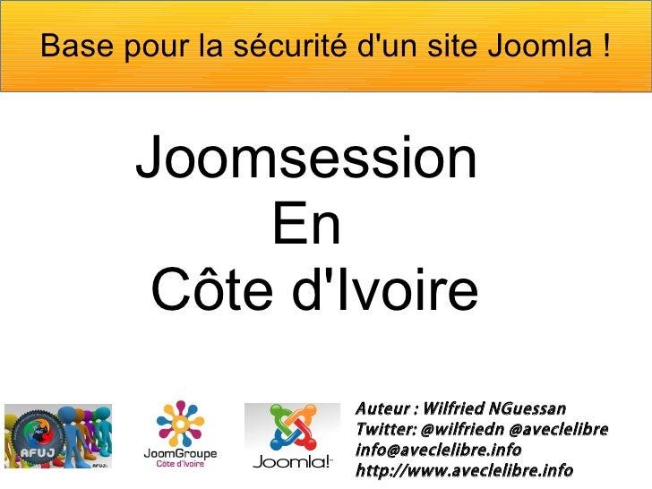 Base pour la sécurité dun site Joomla!      Joomsession           En       Côte dIvoire                      Auteur : Wil...