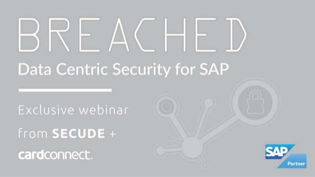 BREACHED: Data Centric Security for SAP