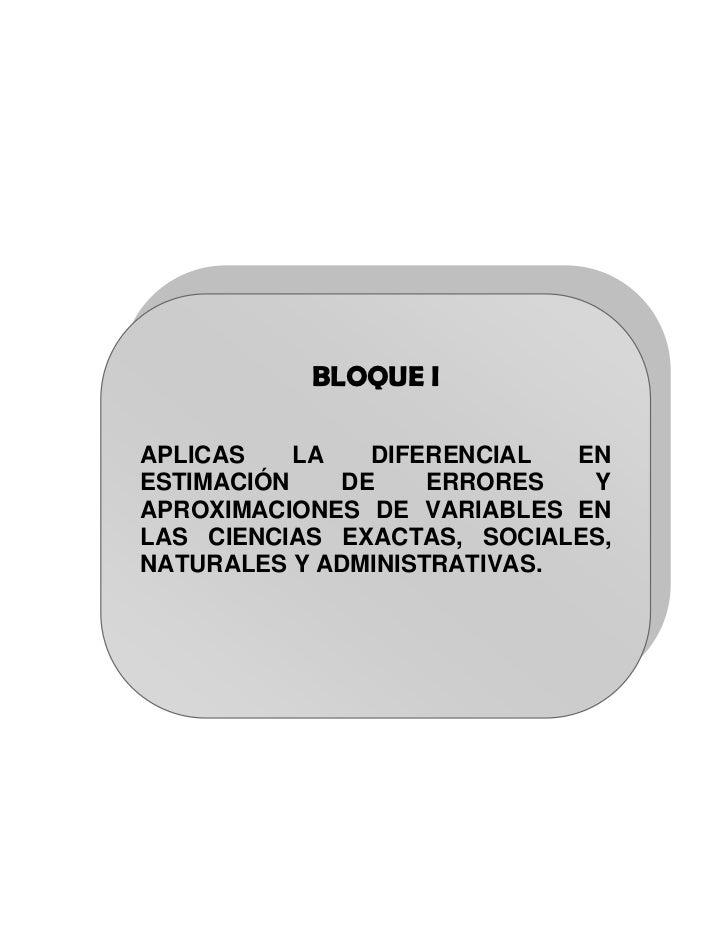 BLOQUE IAPLICAS    LA   DIFERENCIAL  ENESTIMACIÓN    DE    ERRORES   YAPROXIMACIONES DE VARIABLES ENLAS CIENCIAS EXACTAS, ...