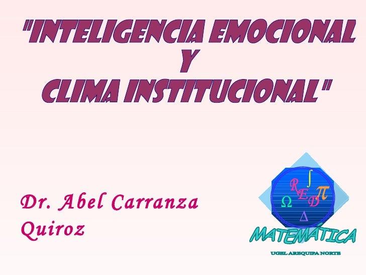 """""""INTELIGENCIA EMOCIONAL  Y  CLIMA INSTITUCIONAL"""" Dr. Abel Carranza Quiroz"""