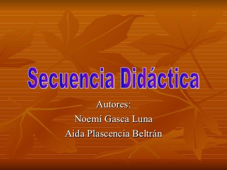 Autores: Noemí Gasca Luna Aida Plascencia Beltrán Secuencia Didáctica