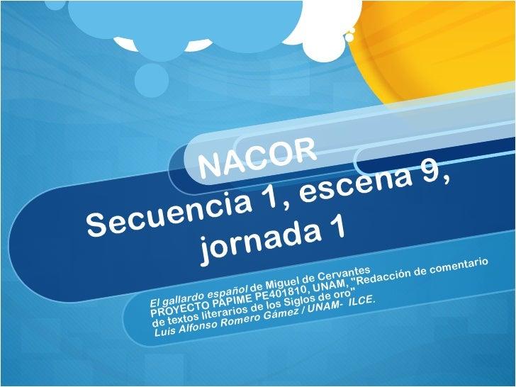 """NACOR  Secuencia 1, escena 9, jornada 1 El gallardo español  de Miguel de Cervantes PROYECTO PAPIME PE401810, UNAM, """"..."""