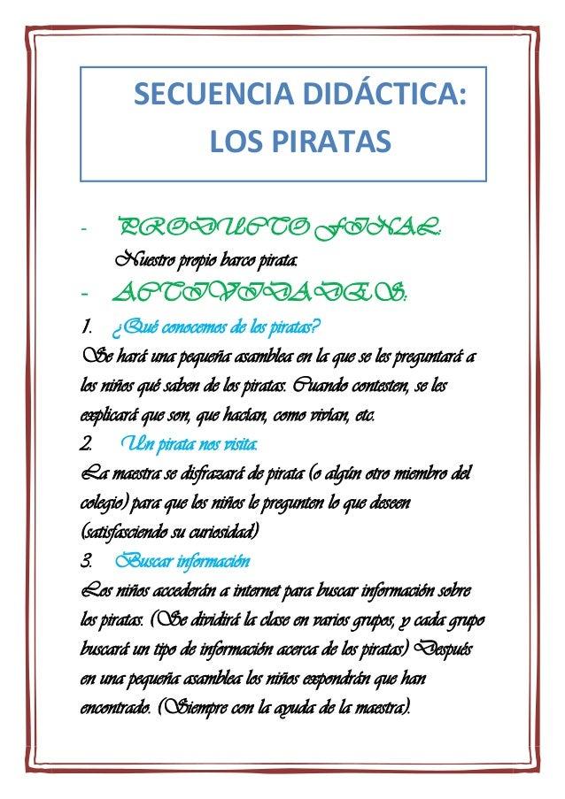 - PRODUCTO FINAL:Nuestro propio barco pirata.- ACTIVIDADES:1. ¿Qué conocemos de los piratas?Se hará una pequeña asamblea e...