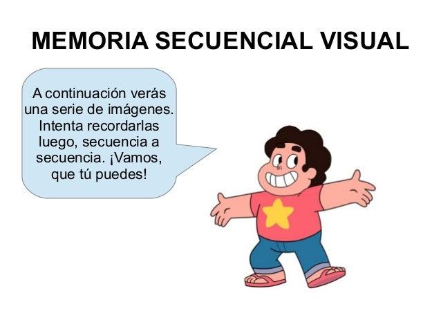 MEMORIA SECUENCIAL VISUAL A continuación verás una serie de imágenes. Intenta recordarlas luego, secuencia a secuencia. ¡V...