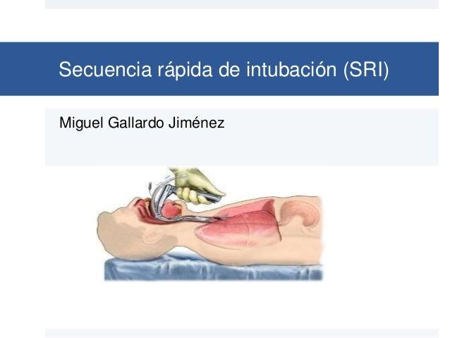 Secuencia rápida de intubación (SRI) Miguel Gallardo Jiménez