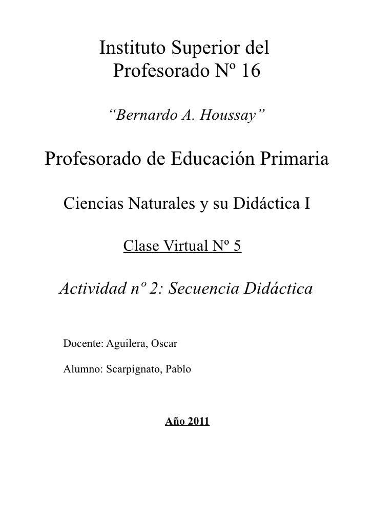 """Instituto Superior del           Profesorado Nº 16           """"Bernardo A. Houssay""""Profesorado de Educación Primaria  Cienc..."""