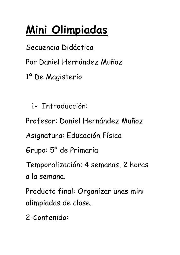 Mini OlimpiadasSecuencia DidácticaPor Daniel Hernández Muñoz1º De Magisterio 1- Introducción:Profesor: Daniel Hernández Mu...