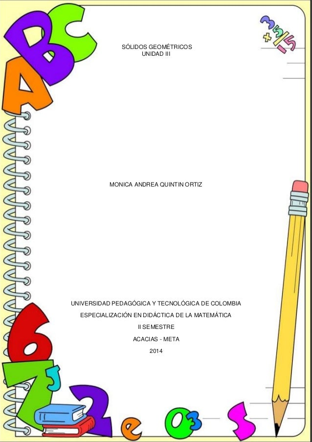 """""""Construyendo Pensamiento Productivo"""" SÓLIDOS GEOMÉTRICOS UNIDAD III MONICA ANDREA QUINTIN ORTIZ UNIVERSIDAD PEDAGÓGICA Y ..."""