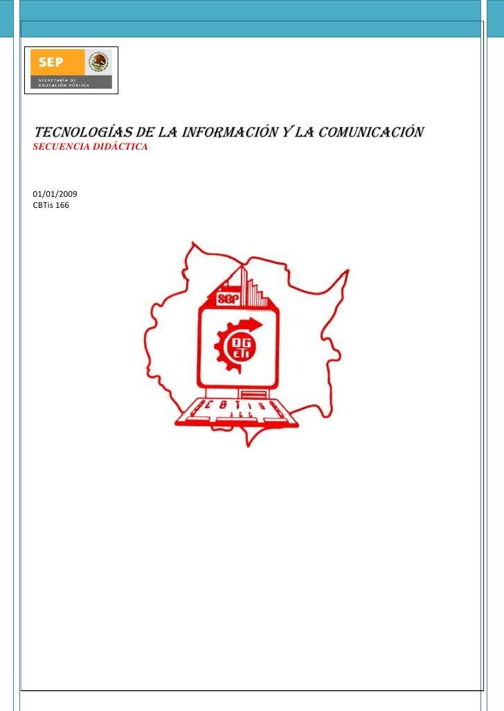 Tecnologías de la Información y la Comunicación SECUENCIA DIDÁCTICA    01/01/2009 CBTis 166