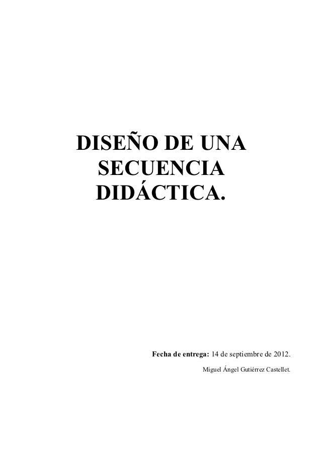 DISEÑO DE UNA  SECUENCIA DIDÁCTICA.     Fecha de entrega: 14 de septiembre de 2012.                    Miguel Ángel Gutiér...