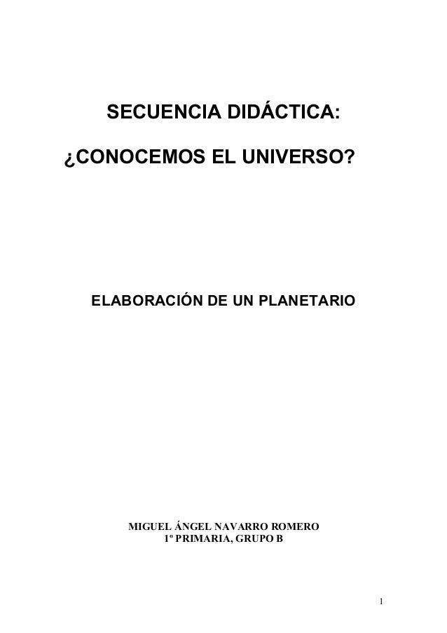 SECUENCIA DIDÁCTICA:¿CONOCEMOS EL UNIVERSO?ELABORACIÓN DE UN PLANETARIOMIGUEL ÁNGEL NAVARRO ROMERO1º PRIMARIA, GRUPO B1