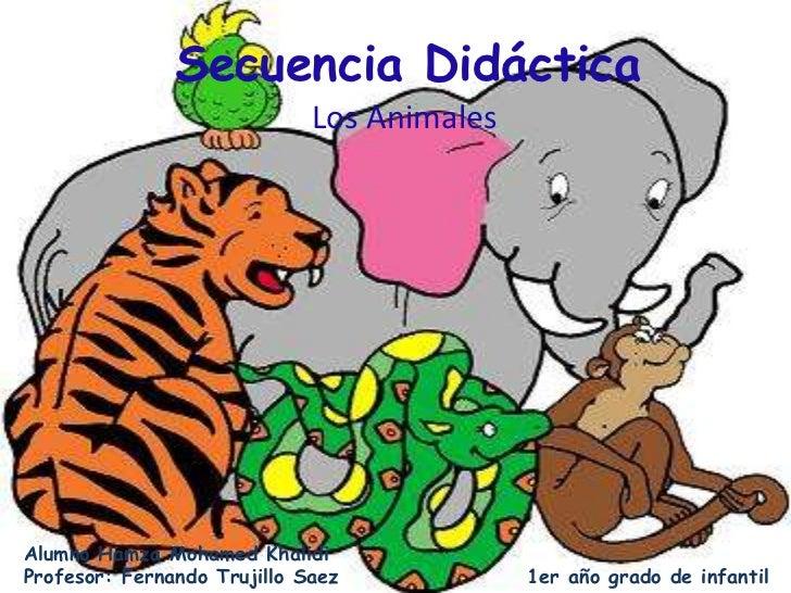 Secuencia Didáctica<br />Los Animales<br />Alumno Hamza Mohamed Khalidi<br />Profesor: Fernando Trujillo Saez            ...