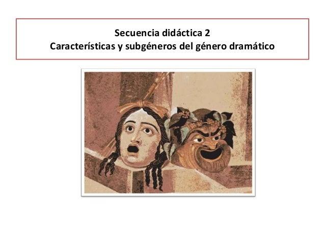 Secuencia didáctica 2Características y subgéneros del género dramático