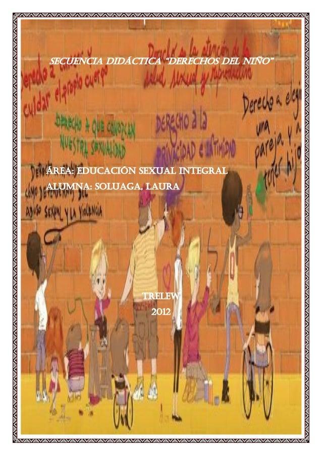 """SECUENCIA DIDÁCTICA """"derechos del niño""""ÁREA: EDUCACIÓN SEXUAL INTEGRALALUMNA: SOLUAGA, LAURA                TRELEW        ..."""