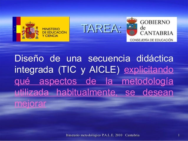Itinerario metodológico P.A.L.E. 2010 CantabriaItinerario metodológico P.A.L.E. 2010 Cantabria 11 TAREA:TAREA: Diseño de u...