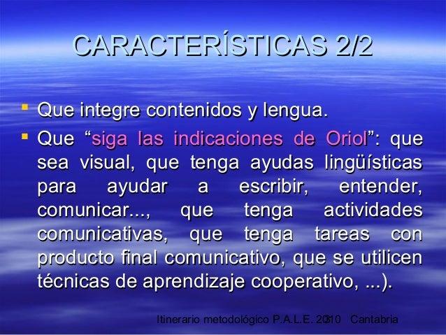 Itinerario metodológico P.A.L.E. 2010 Cantabria3  Que integre contenidos y lengua.Que integre contenidos y lengua.  Que ...