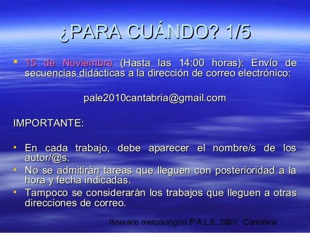 Itinerario metodológico P.A.L.E. 2010 Cantabria5  15 de Noviembre15 de Noviembre (Hasta las 14:00 horas): Envío de(Hasta ...