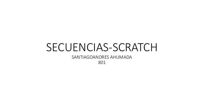 SECUENCIAS-SCRATCH SANTIAGOANDRES AHUMADA 801