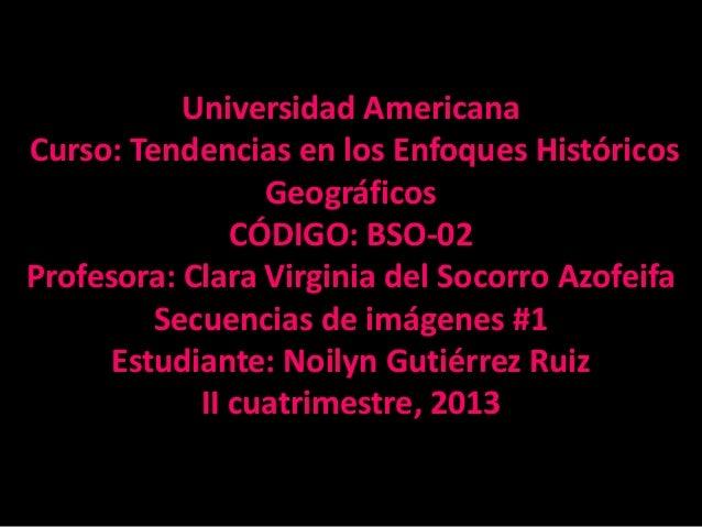 Universidad AmericanaCurso: Tendencias en los Enfoques HistóricosGeográficosCÓDIGO: BSO-02Profesora: Clara Virginia del So...