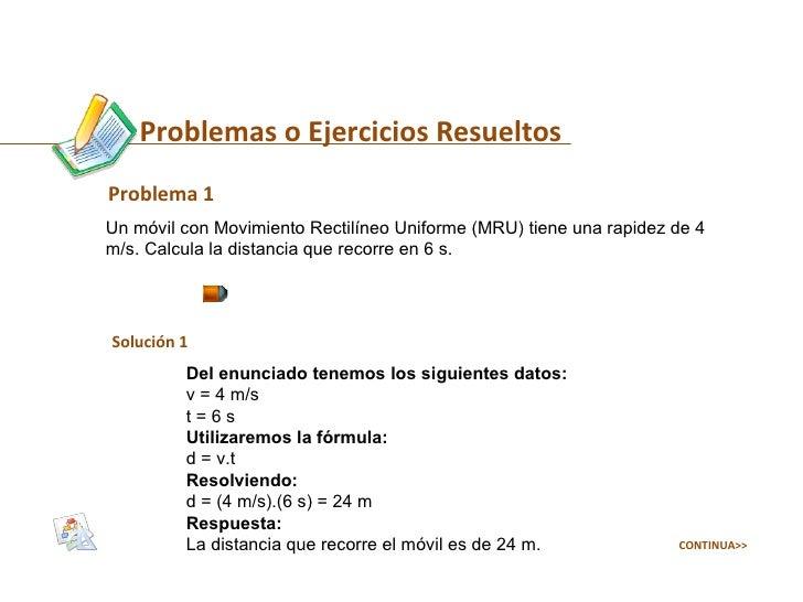 Problema 1 Un móvil con Movimiento Rectilíneo Uniforme (MRU) tiene una rapidez de 4 m/s. Calcula la distancia que recorre ...