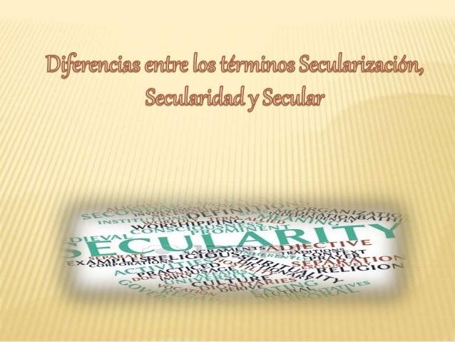 """Para comenzar,  digamos que  """"secular"""",  """"secularidad"""" y  """"secularización""""  hacen referencia a  """"ser y estar en el  mundo""""..."""