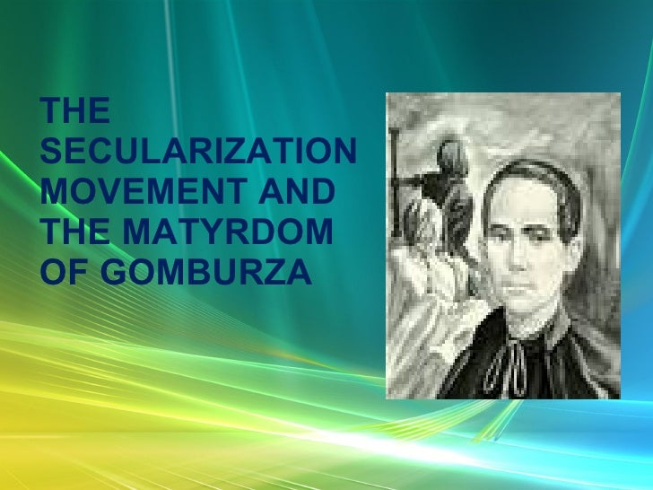THE SECULARIZATION MOVEMENT AND THE MATYRDOM OF GOMBURZA