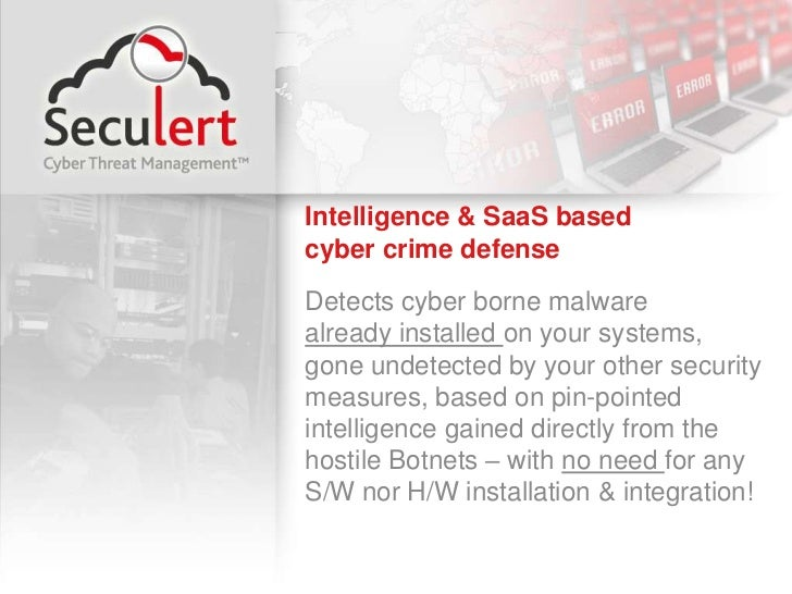 Intelligence & SaaS based                    cyber crime defense<br />Detects cyber borne malware                         ...