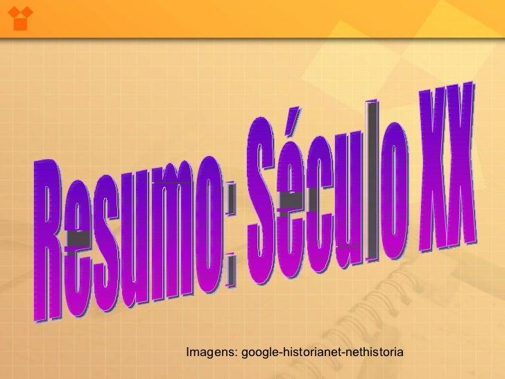 Resumo: Século XX Imagens: google-historianet-nethistoria