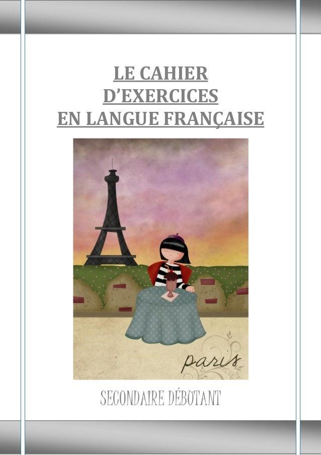 0LE CAHIERD'EXERCICESEN LANGUE FRANÇAISESECONDAIRE DÉBUTANT