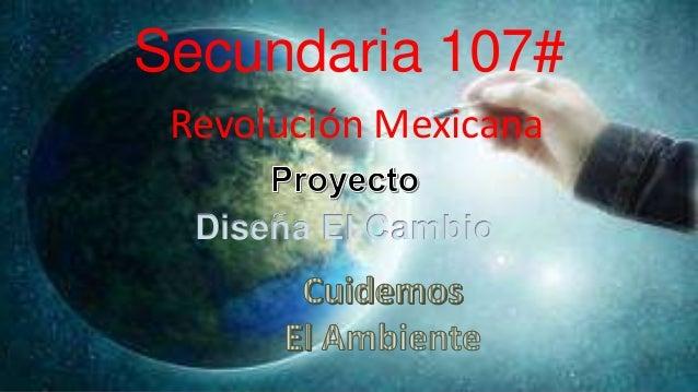 Secundaria 107#Diseña El CambioRevolución Mexicana