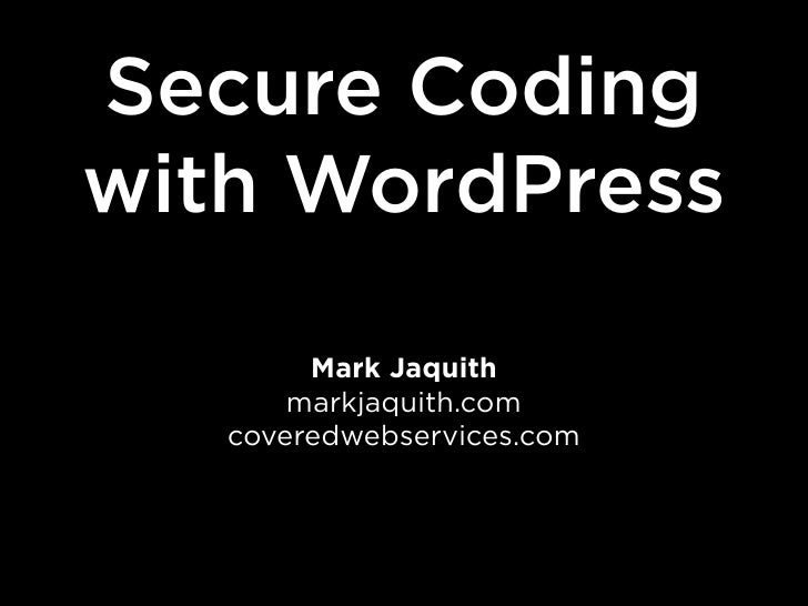 Secure Coding with WordPress          Mark Jaquith        markjaquith.com    coveredwebservices.com