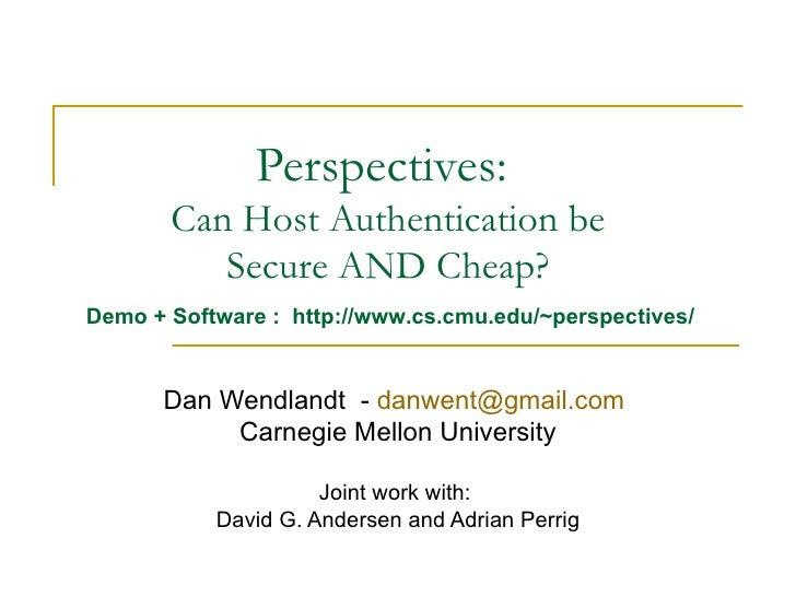 Perspectives:  Can Host Authentication be Secure AND Cheap? Dan Wendlandt  -  [email_address]   Carnegie Mellon University...