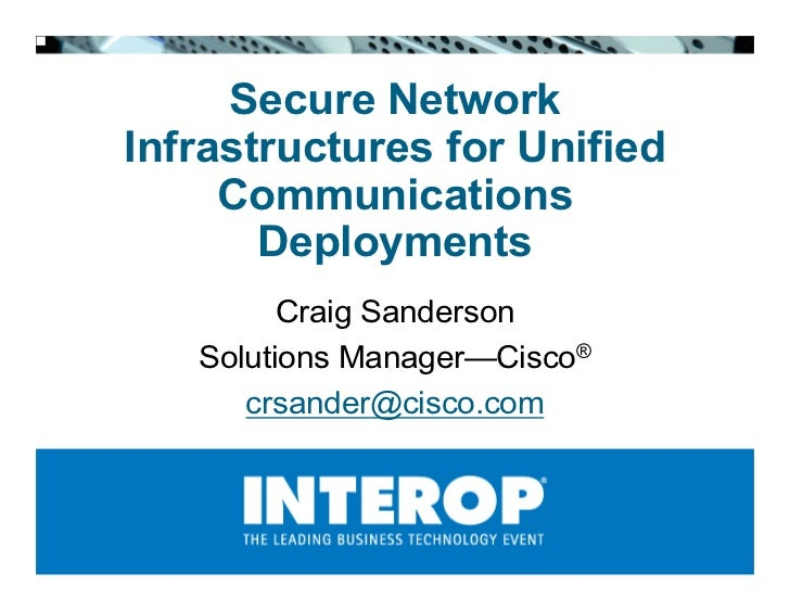 Secure Network Infrastructures for Unified      Communications        Deployments          Craig Sanderson    Solutions Ma...
