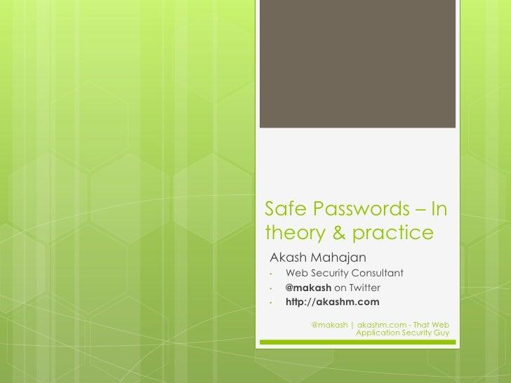 Safe Passwords – In theory & practice<br />Akash Mahajan<br /><ul><li>Web Security Consultant