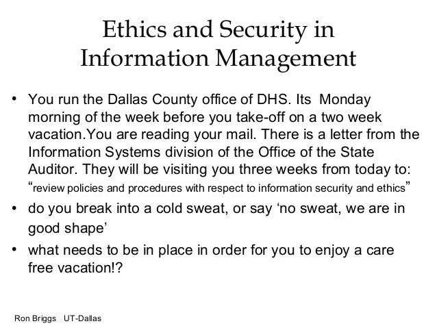 Ron Briggs UT-Dallas Ethics and Security in Information Management • You run the Dallas County office of DHS. Its Monday m...