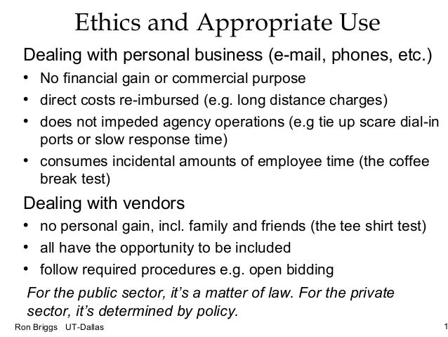 1Ron Briggs UT-Dallas Ethics and Appropriate Use Dealing with personal business (e-mail, phones, etc.) • No financial gain...