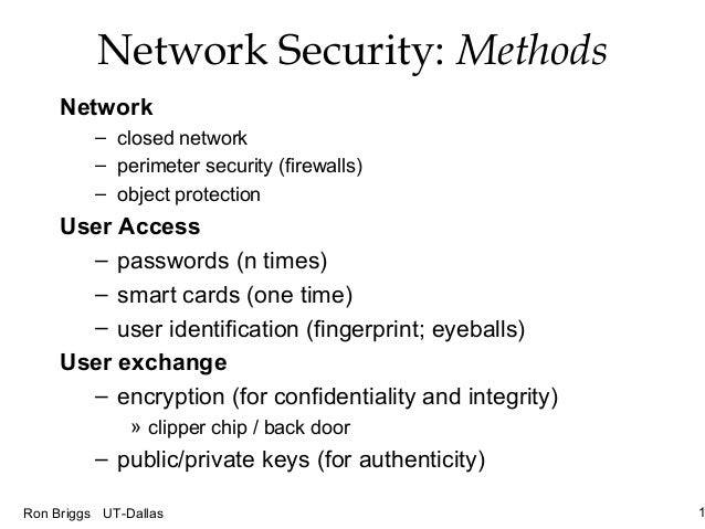 1Ron Briggs UT-Dallas Network Security: Methods Network – closed network – perimeter security (firewalls) – object protect...