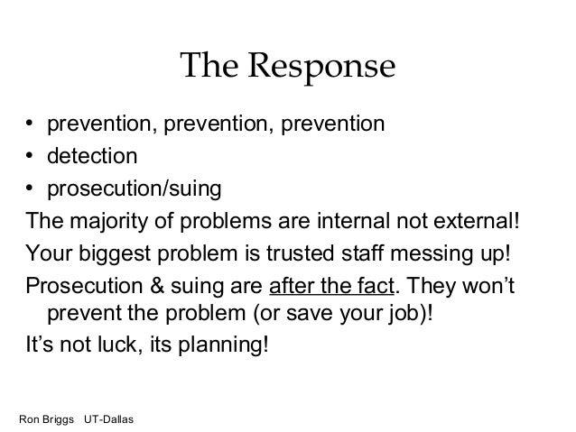 Ron Briggs UT-Dallas The Response • prevention, prevention, prevention • detection • prosecution/suing The majority of pro...