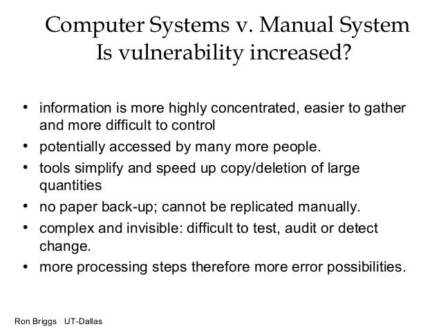 Ron Briggs UT-Dallas Computer Systems v. Manual System Is vulnerability increased? • information is more highly concentrat...