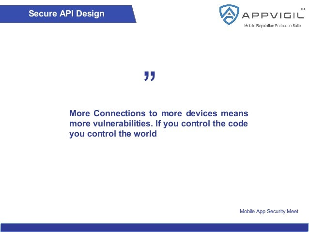 Mobile App Security Meet More Connections to more devices means more vulnerabilities. If you control the code you control ...