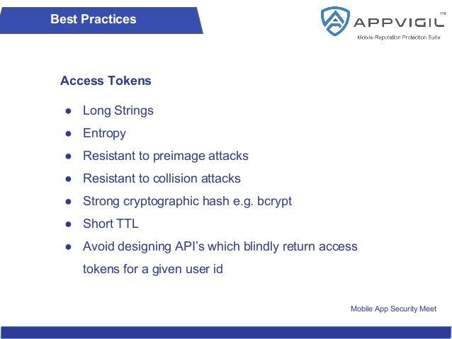 Mobile App Security Meet Best Practices Access Tokens ● Long Strings ● Entropy ● Resistant to preimage attacks ● Resistant...