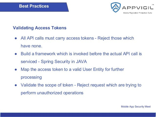 Mobile App Security Meet Best Practices Validating Access Tokens ● All API calls must carry access tokens - Reject those w...
