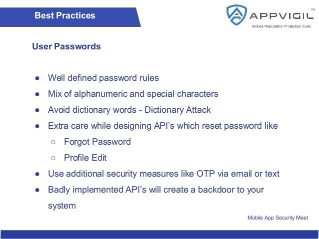 Mobile App Security Meet Best Practices User Passwords ● Well defined password rules ● Mix of alphanumeric and special cha...