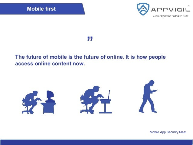 """Mobile App Security Meet Mobile first """"The future of mobile is the future of online. It is how people access online conten..."""