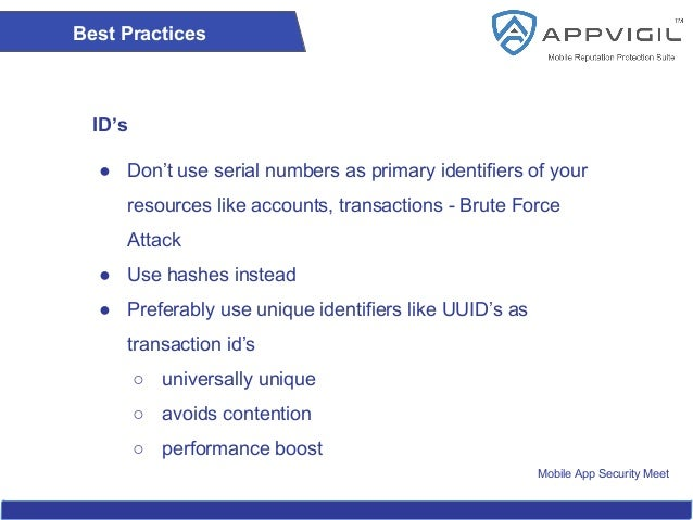 Mobile App Security Meet Best Practices ID's ● Don't use serial numbers as primary identifiers of your resources like acco...