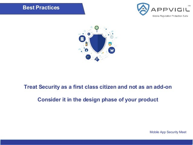 Mobile App Security Meet Best Practices Treat Security as a first class citizen and not as an add-on Consider it in the de...