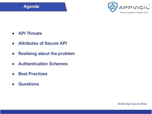 Mobile App Security Meet Agenda ● API Threats ● Attributes of Secure API ● Realizing about the problem ● Authentication Sc...
